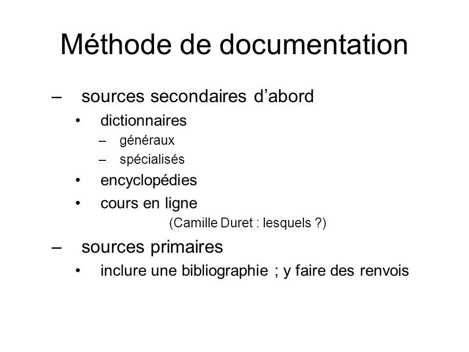 Méthode de documentation –sources secondaires dabord dictionnaires –généraux –spécialisés encyclopédies cours en ligne (Camille Duret : lesquels ?) –s