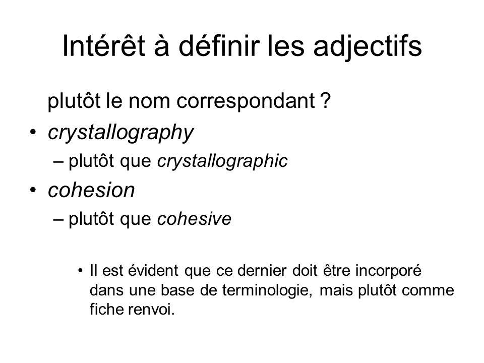 Intérêt à définir les adjectifs plutôt le nom correspondant ? crystallography –plutôt que crystallographic cohesion –plutôt que cohesive Il est éviden