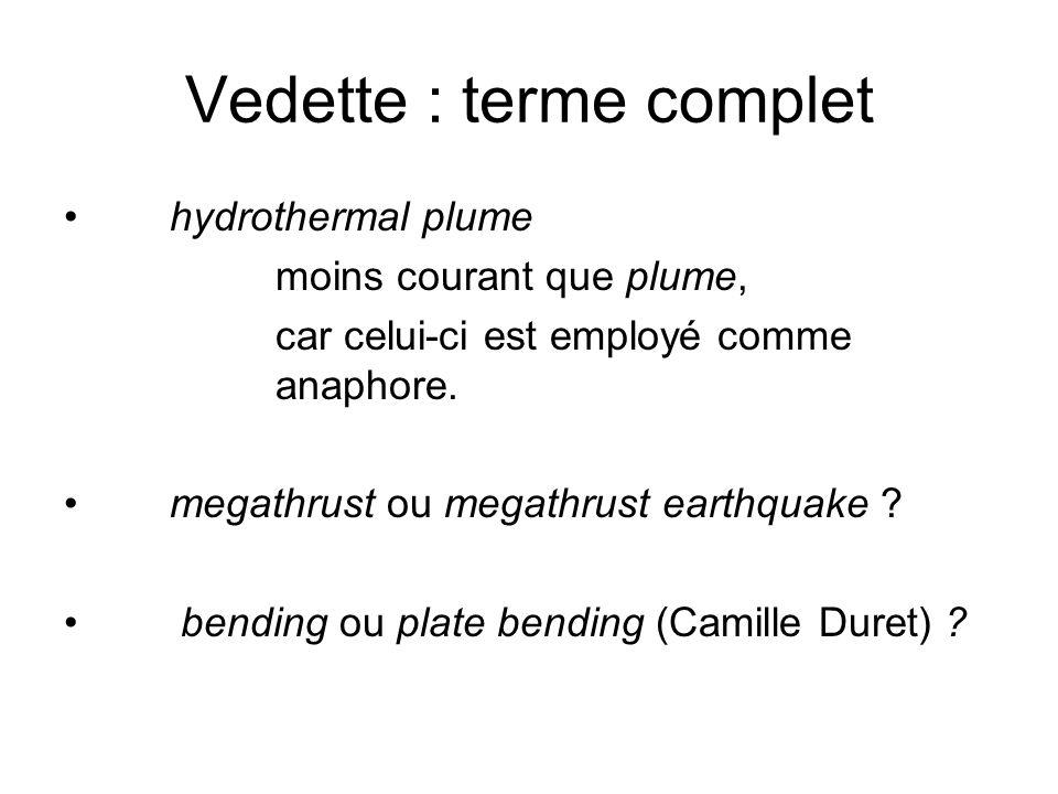 Vedette : terme complet hydrothermal plume moins courant que plume, car celui-ci est employé comme anaphore. megathrust ou megathrust earthquake ? ben