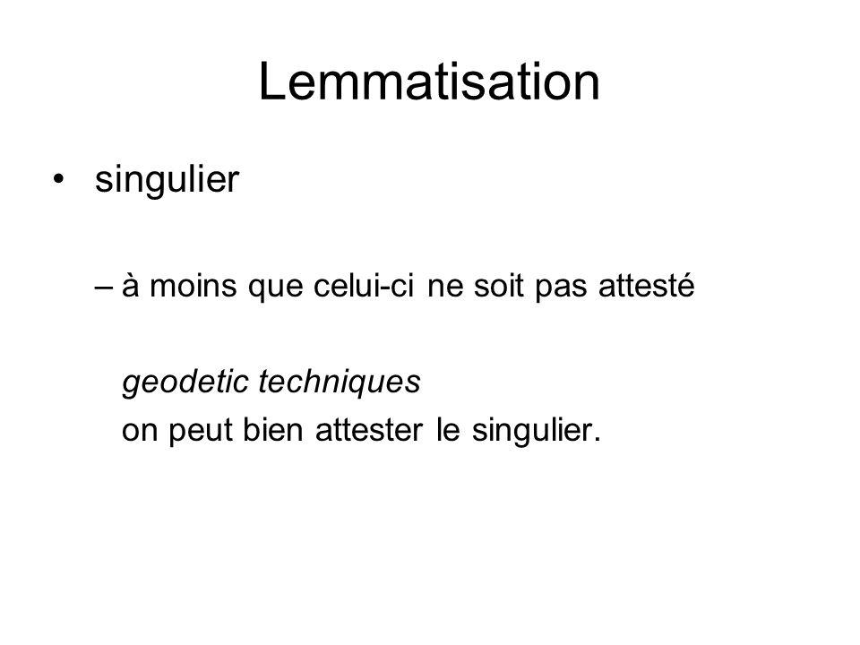 Lemmatisation singulier –à moins que celui-ci ne soit pas attesté geodetic techniques on peut bien attester le singulier.