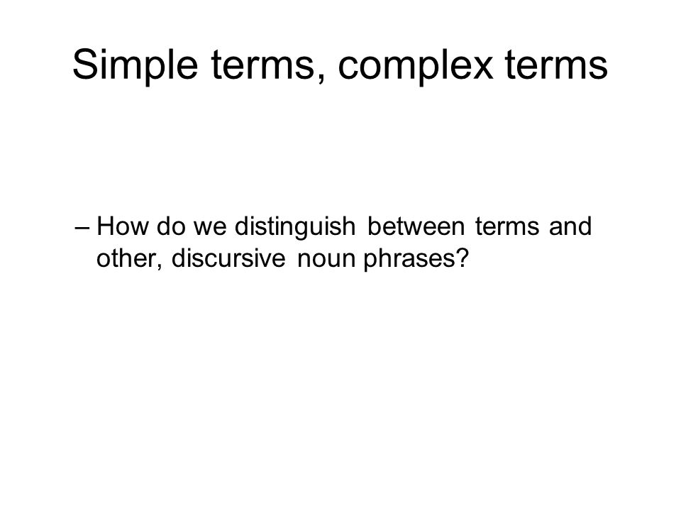 Simple terms, complex terms –How do we distinguish between terms and other, discursive noun phrases