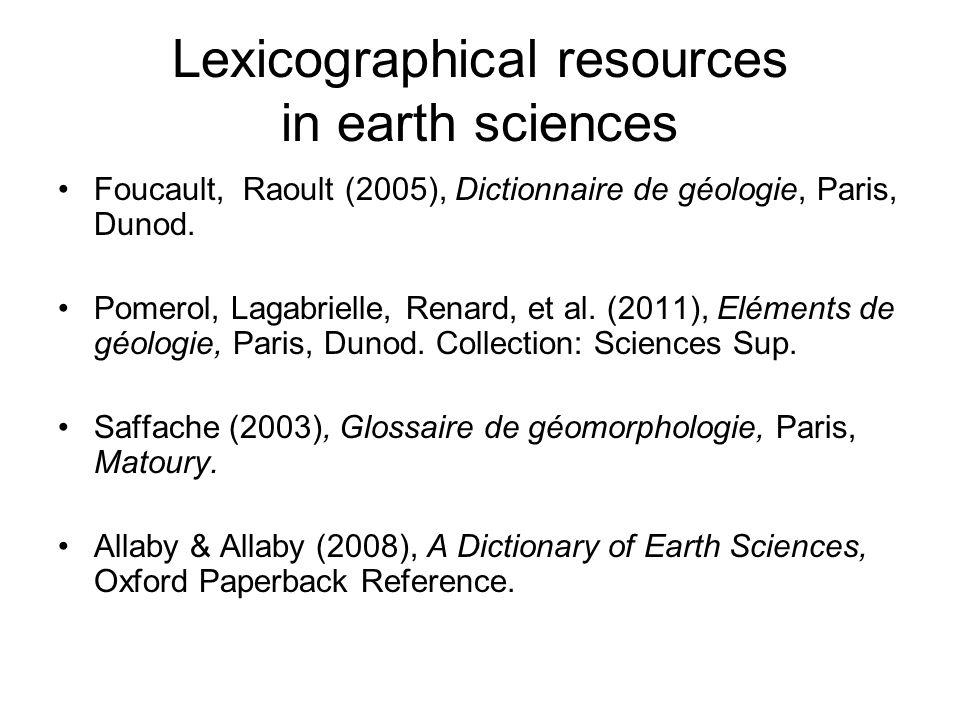 Lexicographical resources in earth sciences Foucault, Raoult (2005), Dictionnaire de géologie, Paris, Dunod. Pomerol, Lagabrielle, Renard, et al. (201