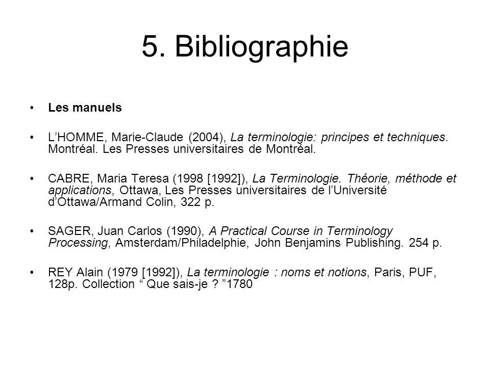 5. Bibliographie Les manuels LHOMME, Marie-Claude (2004), La terminologie: principes et techniques. Montréal. Les Presses universitaires de Montréal.