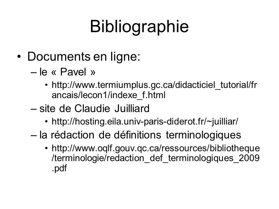 Bibliographie Documents en ligne: –le « Pavel » http://www.termiumplus.gc.ca/didacticiel_tutorial/fr ancais/lecon1/indexe_f.html –site de Claudie Juilliard http://hosting.eila.univ-paris-diderot.fr/~juilliar/ –la rédaction de définitions terminologiques http://www.oqlf.gouv.qc.ca/ressources/bibliotheque /terminologie/redaction_def_terminologiques_2009.pdf