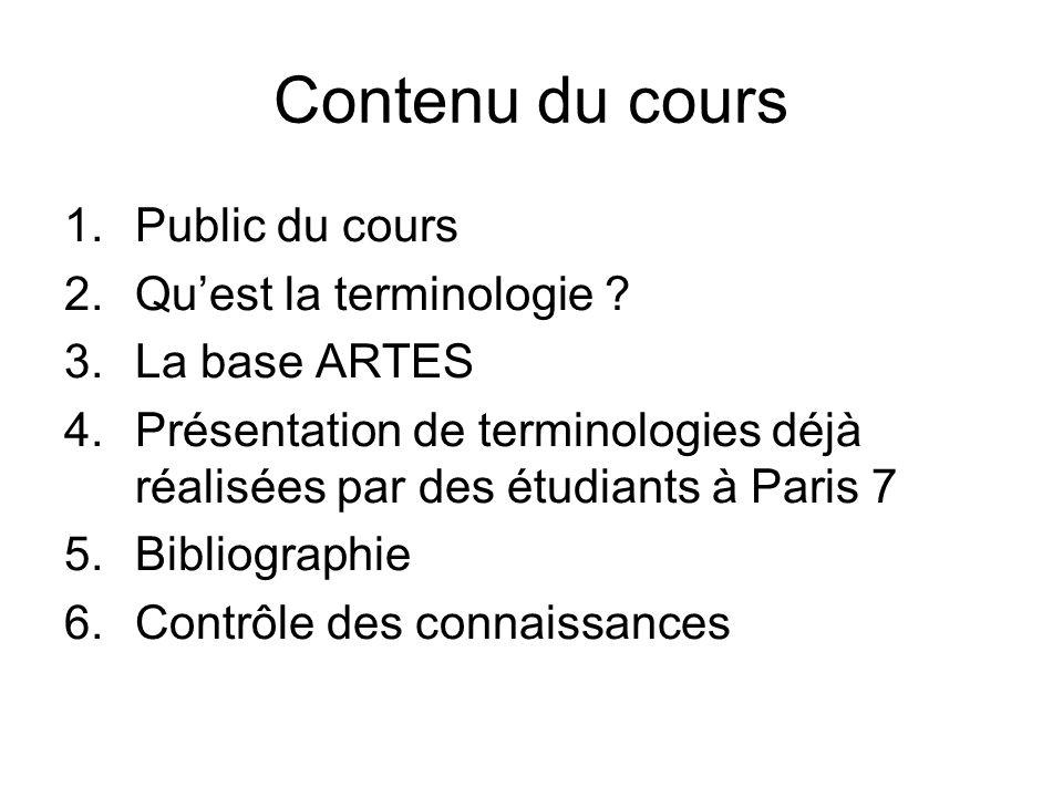Contenu du cours 1.Public du cours 2.Quest la terminologie ? 3.La base ARTES 4.Présentation de terminologies déjà réalisées par des étudiants à Paris