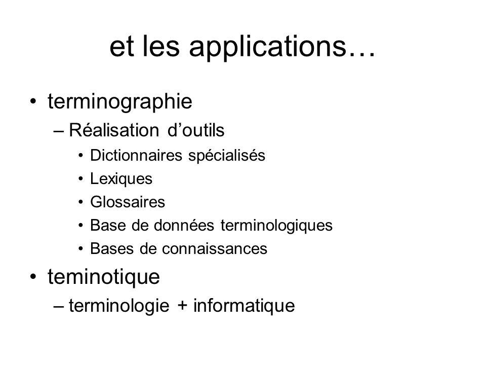 et les applications… terminographie –Réalisation doutils Dictionnaires spécialisés Lexiques Glossaires Base de données terminologiques Bases de connai