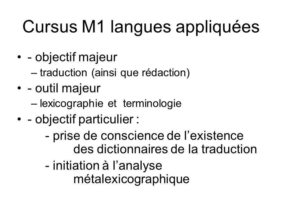Cursus M1 langues appliquées - objectif majeur –traduction (ainsi que rédaction) - outil majeur –lexicographie et terminologie - objectif particulier