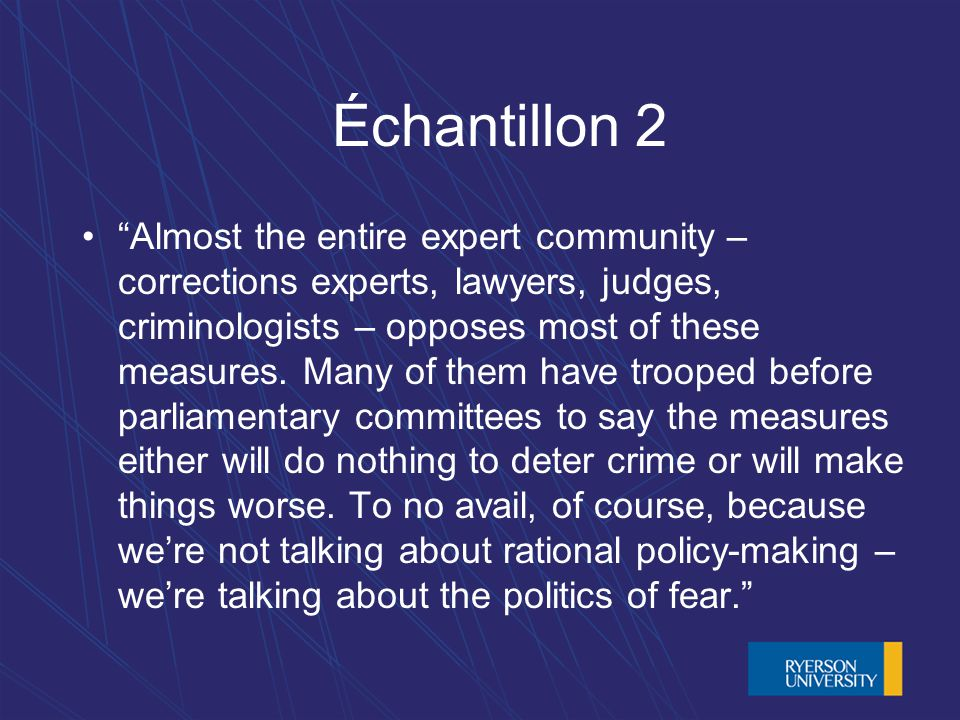 Échantillon 2 Almost the entire expert community – corrections experts, lawyers, judges, criminologists – opposes most of these measures. Many of them