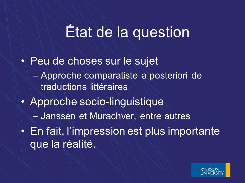 État de la question Peu de choses sur le sujet –Approche comparatiste a posteriori de traductions littéraires Approche socio-linguistique –Janssen et Murachver, entre autres En fait, limpression est plus importante que la réalité.