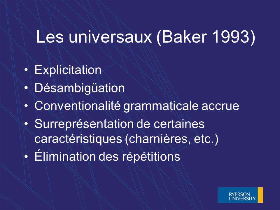 Les universaux (Baker 1993) Explicitation Désambigüation Conventionalité grammaticale accrue Surreprésentation de certaines caractéristiques (charnières, etc.) Élimination des répétitions