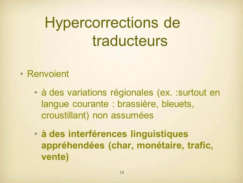 14 Hypercorrections de traducteurs Renvoient à des variations régionales (ex. :surtout en langue courante : brassière, bleuets, croustillant) non assu