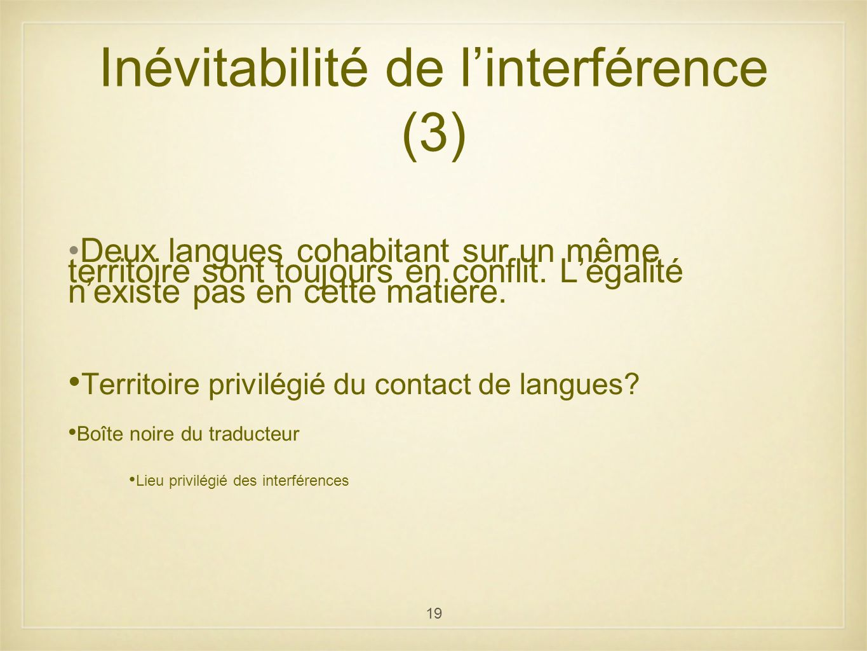19 Inévitabilité de linterférence (3) Deux langues cohabitant sur un même territoire sont toujours en conflit. Légalité nexiste pas en cette matière.