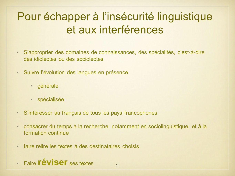 21 Pour échapper à linsécurité linguistique et aux interférences Sapproprier des domaines de connaissances, des spécialités, cest-à-dire des idiolecte