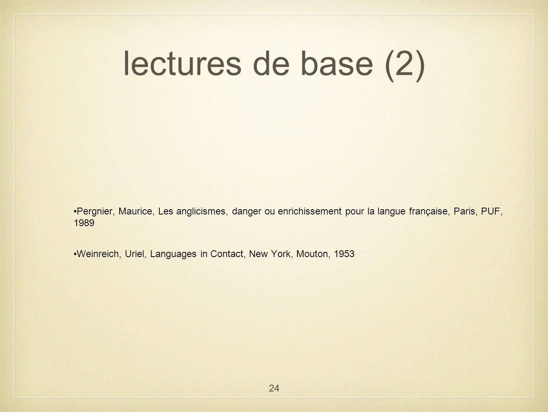 24 lectures de base (2) Pergnier, Maurice, Les anglicismes, danger ou enrichissement pour la langue française, Paris, PUF, 1989 Weinreich, Uriel, Lang
