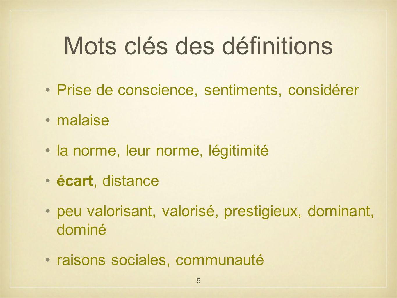 5 Mots clés des définitions Prise de conscience, sentiments, considérer malaise la norme, leur norme, légitimité écart, distance peu valorisant, valor