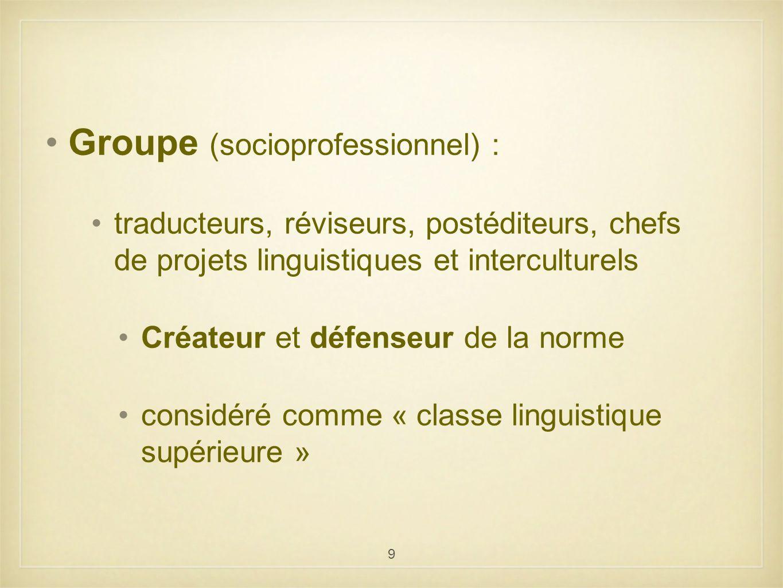 9 Groupe (socioprofessionnel) : traducteurs, réviseurs, postéditeurs, chefs de projets linguistiques et interculturels Créateur et défenseur de la nor