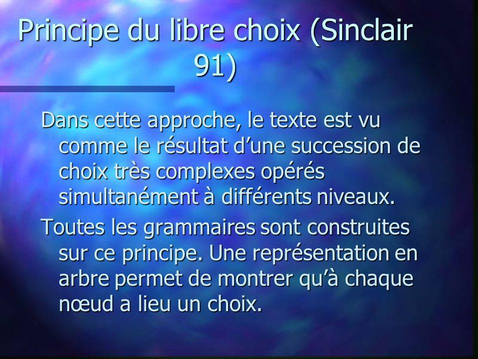 Principe du libre choix (Sinclair 91) Dans cette approche, le texte est vu comme le résultat dune succession de choix très complexes opérés simultanément à différents niveaux.