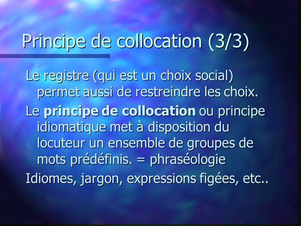 Principe de collocation (3/3) Le registre (qui est un choix social) permet aussi de restreindre les choix. Le principe de collocation ou principe idio