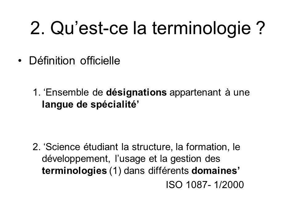 2. Quest-ce la terminologie ? Définition officielle 1. Ensemble de désignations appartenant à une langue de spécialité 2. Science étudiant la structur