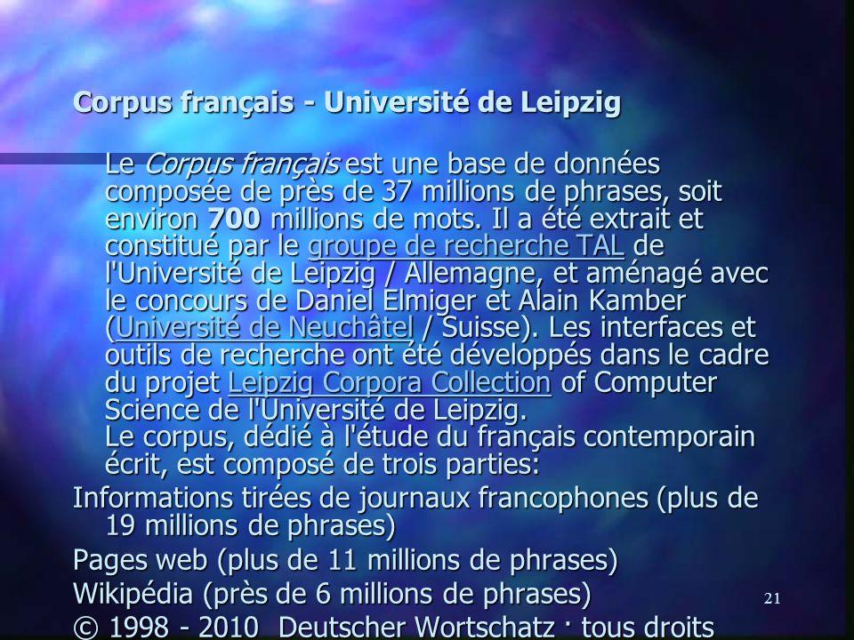 21 Corpus français - Université de Leipzig Le Corpus français est une base de données composée de près de 37 millions de phrases, soit environ 700 mil