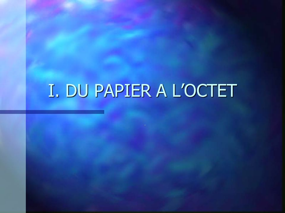 I. DU PAPIER A LOCTET.