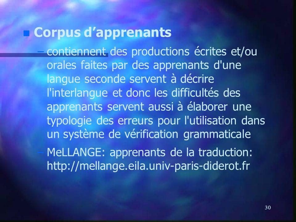 30. n n Corpus dapprenants – –contiennent des productions écrites et/ou orales faites par des apprenants d'une langue seconde servent à décrire l'inte