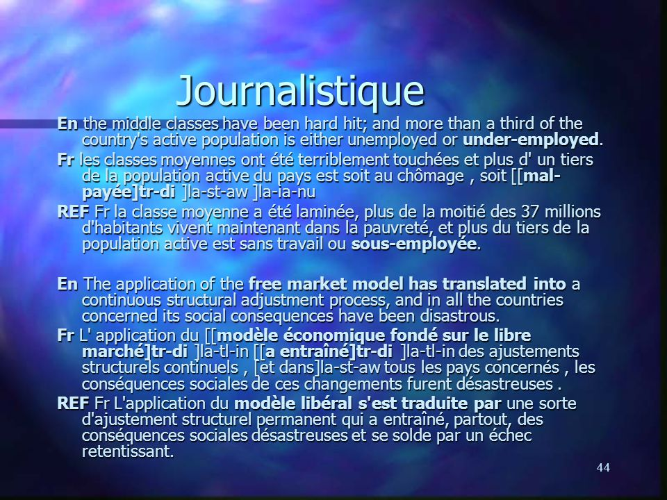 44 Journalistique En the middle classes have been hard hit; and more than a third of the country's active population is either unemployed or under-emp