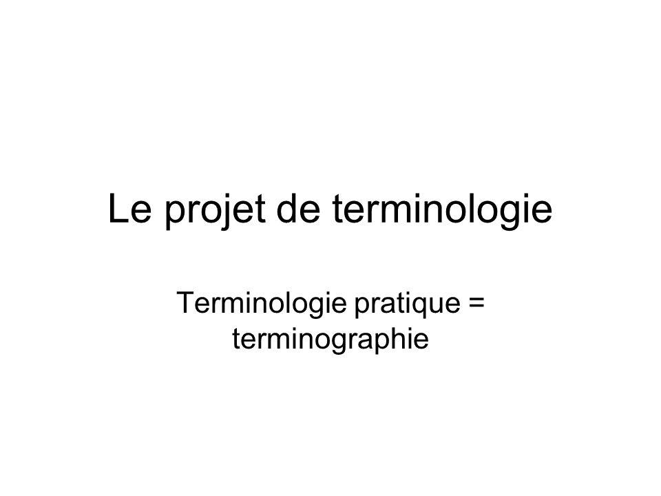 Le projet terminologique correspond à un besoin –spécifique : projet de traduction –contrôle de qualité de documentation –« data mining » –indexation voir (http://hosting.eila.univ-paris- diderot.fr/~juilliar/ )http://hosting.eila.univ-paris- diderot.fr/~juilliar/