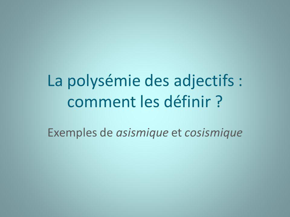 La polysémie des adjectifs : comment les définir ? Exemples de asismique et cosismique