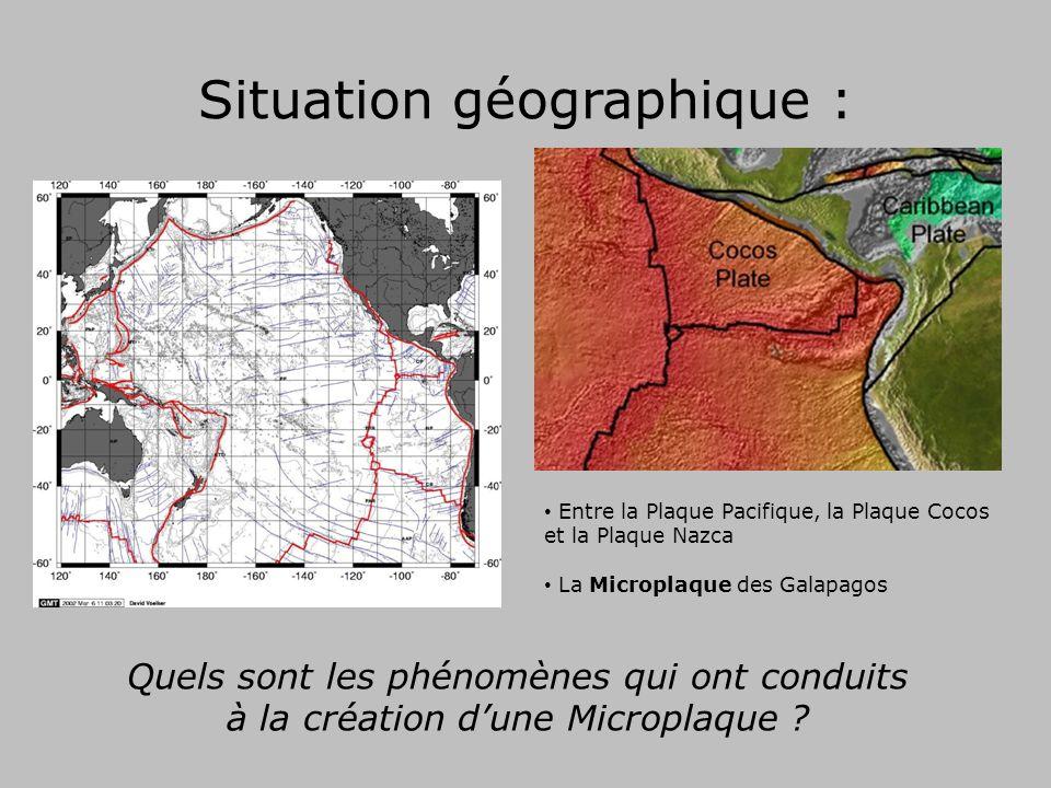 Situation géographique : Entre la Plaque Pacifique, la Plaque Cocos et la Plaque Nazca La Microplaque des Galapagos Quels sont les phénomènes qui ont