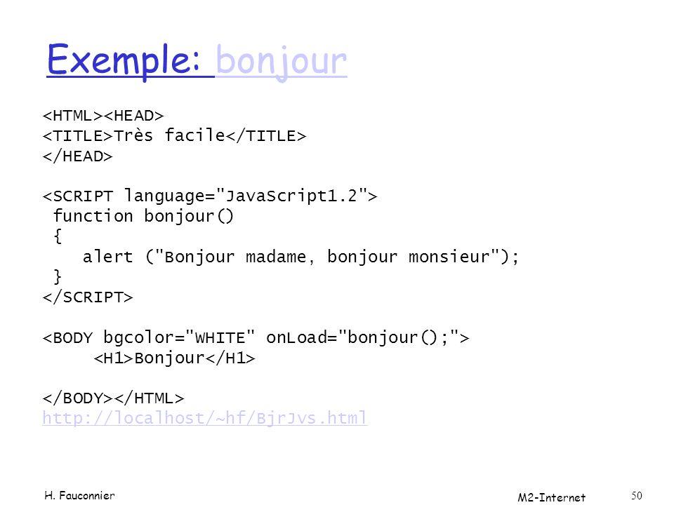M2-Internet 50 Exemple: bonjourbonjour Très facile function bonjour() { alert ( Bonjour madame, bonjour monsieur ); } Bonjour http://localhost/~hf/BjrJvs.html H.