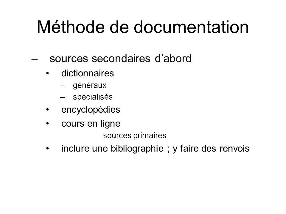 Méthode de documentation –sources secondaires dabord dictionnaires –généraux –spécialisés encyclopédies cours en ligne sources primaires inclure une b