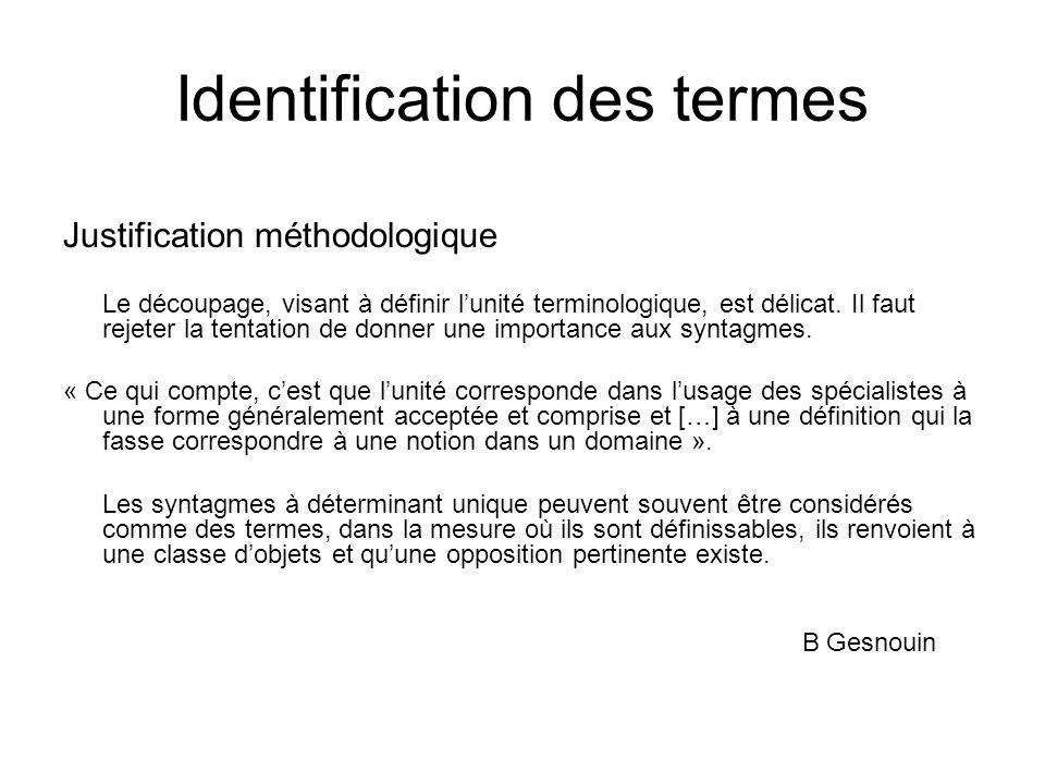 Identification des termes Justification méthodologique Le découpage, visant à définir lunité terminologique, est délicat. Il faut rejeter la tentation