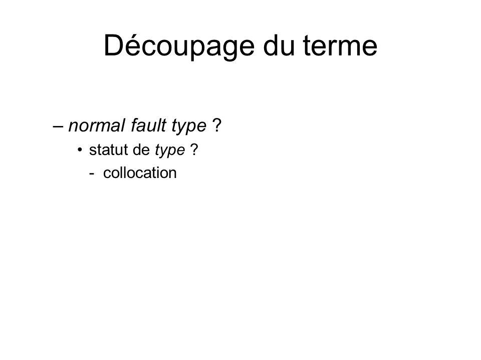 Découpage du terme –normal fault type ? statut de type ? - collocation
