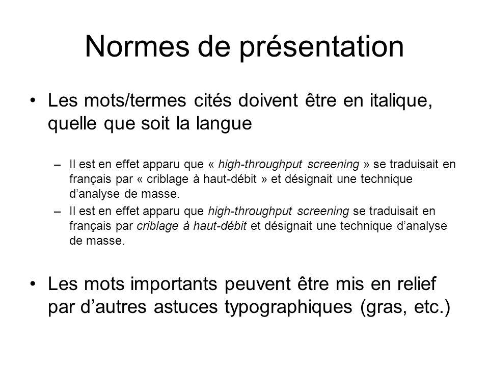 Normes de présentation Les mots/termes cités doivent être en italique, quelle que soit la langue –Il est en effet apparu que « high-throughput screeni