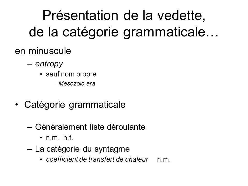 Présentation de la vedette, de la catégorie grammaticale… en minuscule –entropy sauf nom propre –Mesozoic era Catégorie grammaticale –Généralement lis