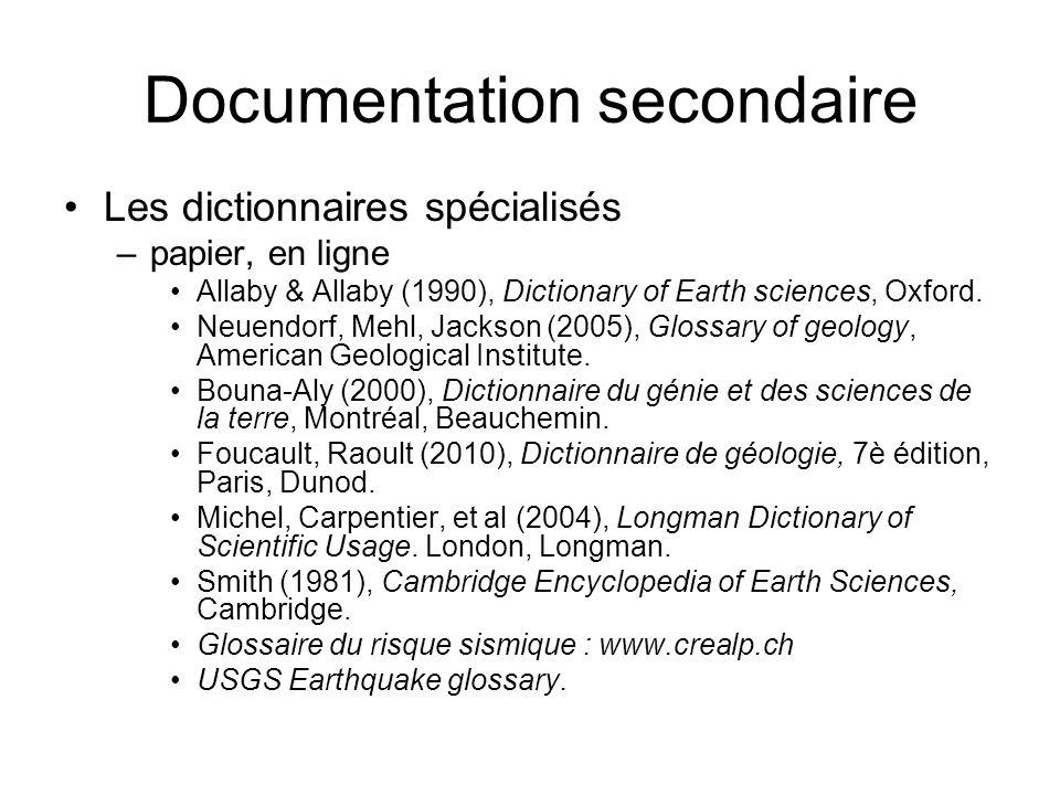 Documentation secondaire Les dictionnaires spécialisés –papier, en ligne Allaby & Allaby (1990), Dictionary of Earth sciences, Oxford. Neuendorf, Mehl