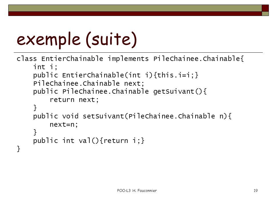 POO-L3 H. Fauconnier19 exemple (suite) class EntierChainable implements PileChainee.Chainable{ int i; public EntierChainable(int i){this.i=i;} PileCha