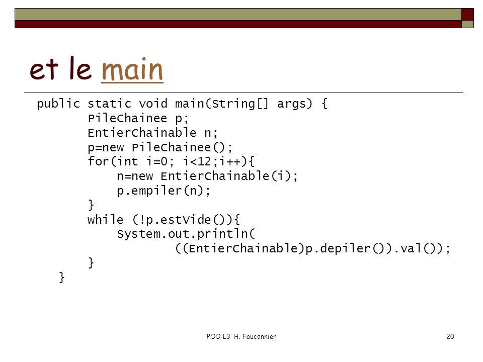 POO-L3 H. Fauconnier20 et le mainmain public static void main(String[] args) { PileChainee p; EntierChainable n; p=new PileChainee(); for(int i=0; i<1