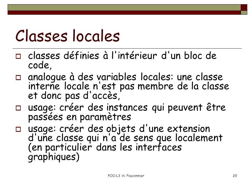 POO-L3 H. Fauconnier29 Classes locales classes définies à l'intérieur d'un bloc de code, analogue à des variables locales: une classe interne locale n