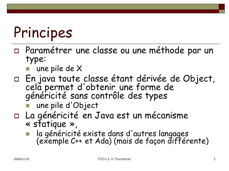 Borner le type paramètre Classe: public interface Comparable { public int compareTo(T o); } Une méthode peut vouloir imposer que son type paramètre implémente Comparable: public static > int countGreaterThan(T[] anArray, T elem) { int count = 0; for (T e : anArray) if (e.compareTo(elem) > 0) ++count; return count; } POO-L3 H.