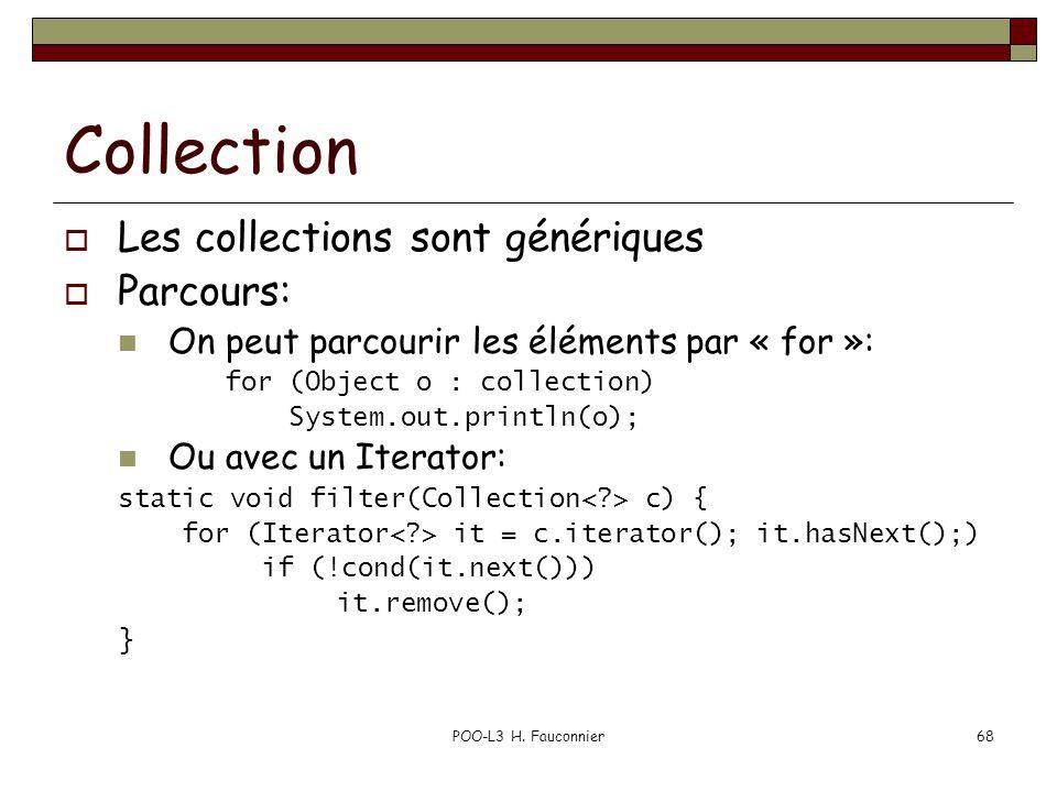 POO-L3 H. Fauconnier68 Collection Les collections sont génériques Parcours: On peut parcourir les éléments par « for »: for (Object o : collection) Sy