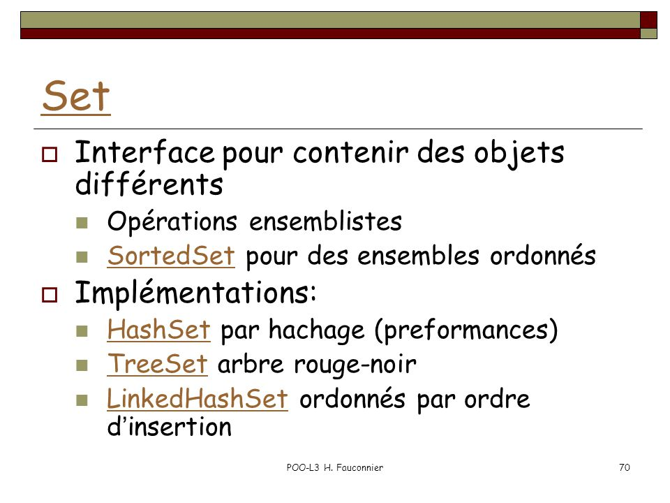 POO-L3 H. Fauconnier70 Set Interface pour contenir des objets différents Opérations ensemblistes SortedSet pour des ensembles ordonnés SortedSet Implé