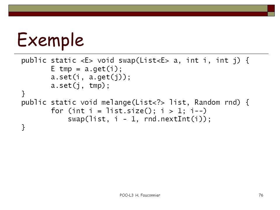 POO-L3 H. Fauconnier76 Exemple public static void swap(List a, int i, int j) { E tmp = a.get(i); a.set(i, a.get(j)); a.set(j, tmp); } public static vo