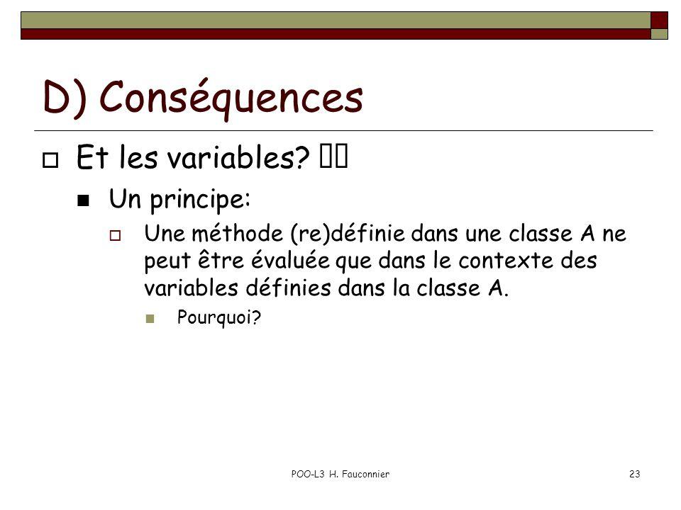 POO-L3 H. Fauconnier23 D) Conséquences Et les variables? Un principe: Une méthode (re)définie dans une classe A ne peut être évaluée que dans le conte