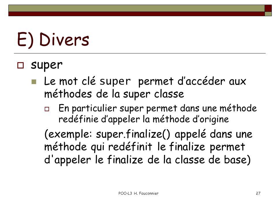 POO-L3 H. Fauconnier27 E) Divers super Le mot clé super permet daccéder aux méthodes de la super classe En particulier super permet dans une méthode r