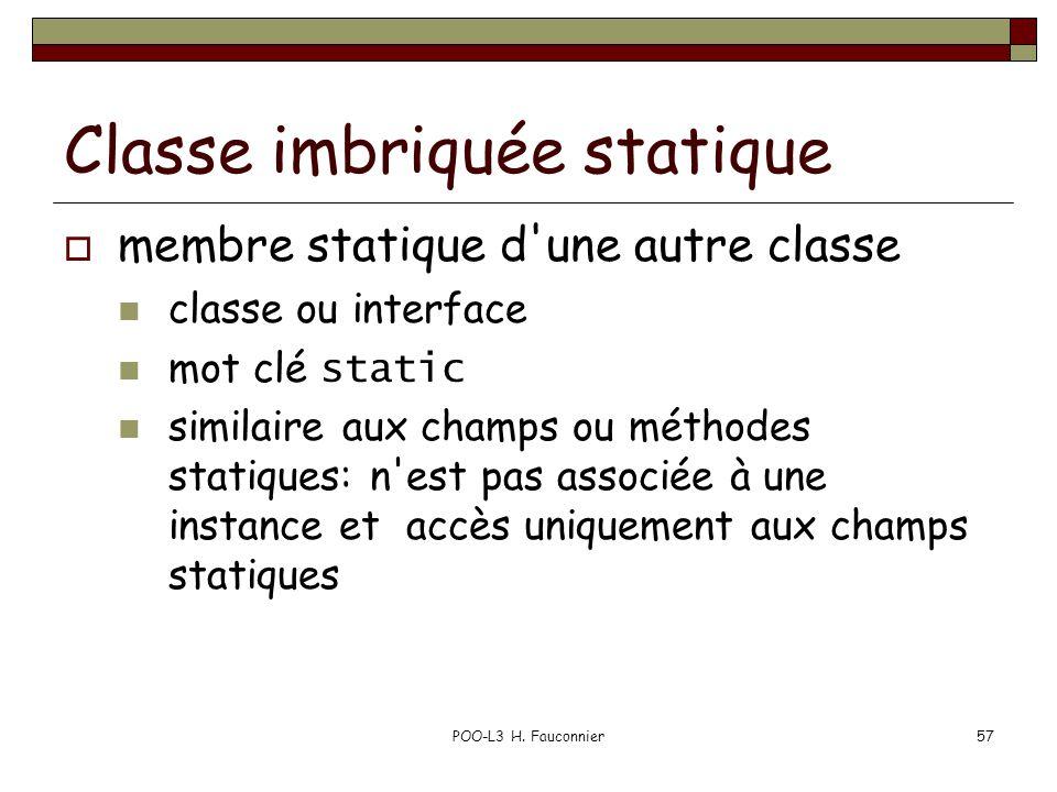 POO-L3 H. Fauconnier57 Classe imbriquée statique membre statique d'une autre classe classe ou interface mot clé static similaire aux champs ou méthode