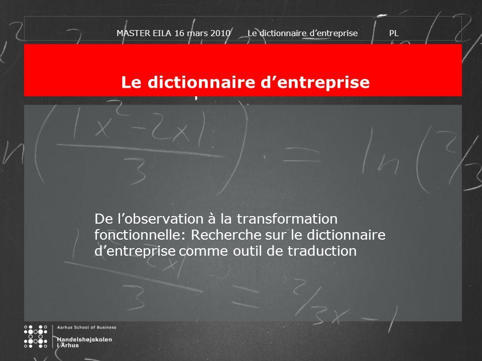 MASTER EILA 16 mars 2010 Le dictionnaire dentreprise PL Le dictionnaire dentreprise De lobservation à la transformation fonctionnelle: Recherche sur l