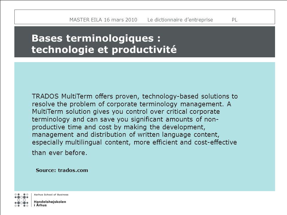 MASTER EILA 16 mars 2010 Le dictionnaire dentreprise PL Bases terminologiques : technologie et productivité TRADOS MultiTerm offers proven, technology