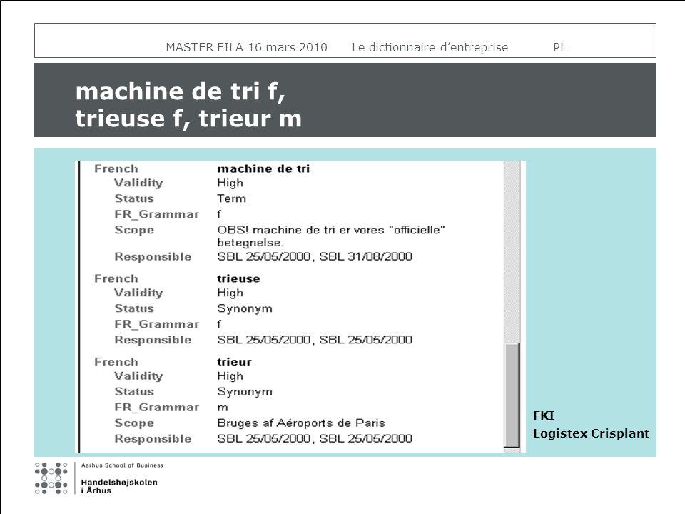 MASTER EILA 16 mars 2010 Le dictionnaire dentreprise PL machine de tri f, trieuse f, trieur m FKI Logistex Crisplant